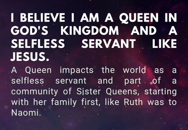 I believe that I am a Queen in God's Kingdom and a selfless servant like Jesus was, both to my clients, teammates, family, friends, and community.